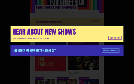 """Banners read """"Hear about new shows"""" and """"Get money off your next big night out"""""""