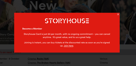 """Modal reads: """"Storyhouse Card is just £4 per month, with no ongoing commitment – you can cancel anytime.  It's great value, and to us a great help.  Joining is instant, you can buy tickets at the discounted rate as soon as you're signed up. Join here."""""""