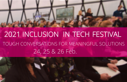 2021 Inclusion In Tech Festival – tough conversations for meaningful solutions, 24-26 Feb
