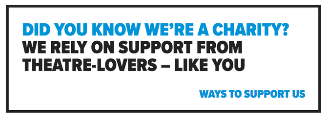 "Banner 'call to action' from Traverse Theatre's website. It includes a large message ""Did you know we're a charity? We rely on support from theatre-lovers like you"", followed by a smaller link with the text ""Ways to support us"""