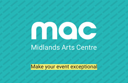 "Midlands Arts Centre's logo in white, on a teal background. Underneath, black text highlighted with yellow reads ""Make your event exceptional"""